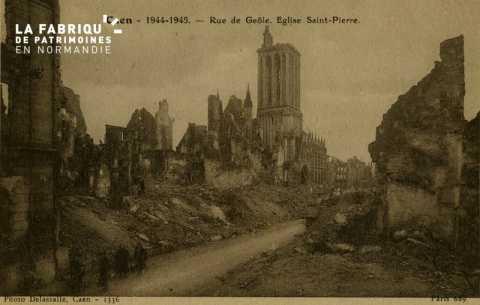 Caen 1944-1945- Rue de Geole et Eglise St-Pierre