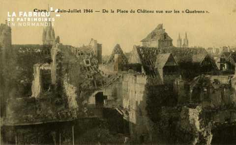 Caen Juin,Juillet 1944 - de la Place du Château vue sur les Quatrans