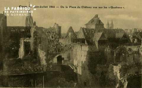 Caen- Juin,Juillet 1944- Place du Château vue sur les Quatrans