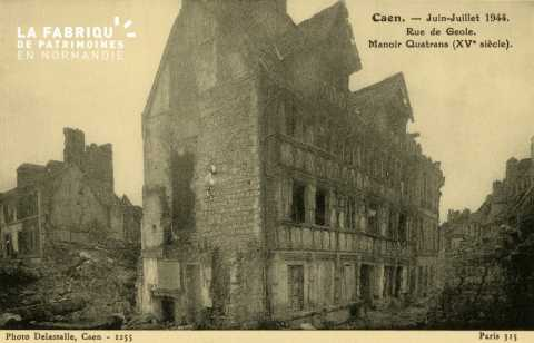 Caen- Juin,Juillet 1944- Rue de Geole, Manoir des Quatrans