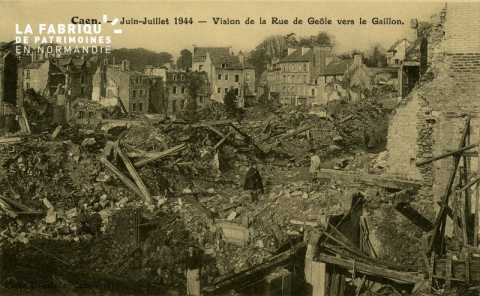 Caen- Juin,Juillet 1944- Vision de la rue de Geole vers le Gallion