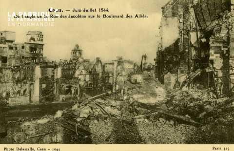 Caen Juin,Juillet 1944- Angle de la rue des Jacobin sur le boulevard des Alliés