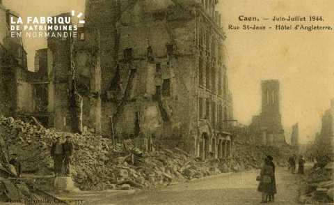 Caen Juin,Juillet 1944- Rue St-Jean_ Hôtel d'angleterre