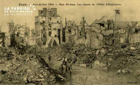 Caen Juin,Juillet 1944- Rue St-Jean, les abord de l'hotel d'angleterre