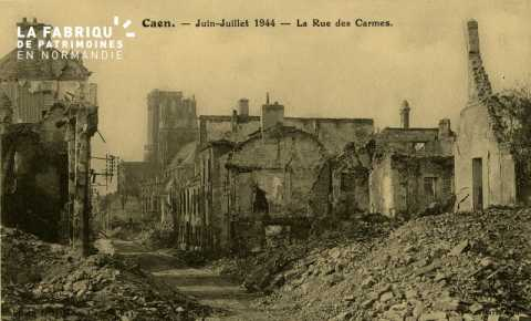 Caen Juin,Juillet 1944- Rue des Carmes
