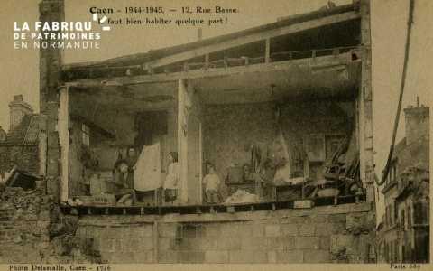Caen Juin,Juillet 1944- 12 rue Basse (il faut bien habiter quelque part)